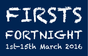 Firsts Fortnight 1st - 15th March 2016