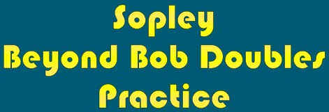 "Sopley Minor Methods Practice to become ""Sopley Beyond Bob Doubles"""